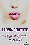 Labbra Perfette: Modella la tua bocca in modo naturale con il Metodo Visotonic®