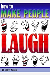 How to Make People Laugh: Discover How to Be Funny and Improve Your Sense of Humor Kindle Edition