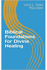 Biblical Foundations for Divine Healing Kindle Edition