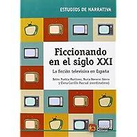 Ficcionando en el siglo XXI: La ficción televisiva