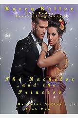 The Bachelor and the Princess (Bachelor Series Book 2) Kindle Edition