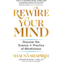 Rewire Your Mind: Discover the science and practice of mindfulness (English Edition)