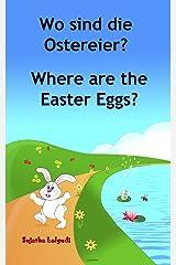 Kinderbücher:Wo sind die Ostereier.Where are the Easter Eggs: Kinderbuch deutsch englisch,Zweisprachiges Bilderbücher.Englisch Lernen Bilinguales,Kinderbücher ... Deutsch-Englisch 10) (German Edition) Kindle Edition