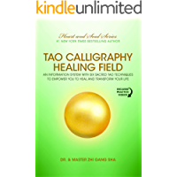 Tao Calligraphy Healing Field: An Information System with Six Sacred Tao Techniques to Empower You to Heal and Transform…
