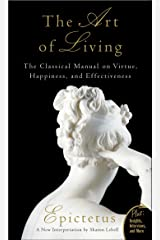 The Art of Living: The Classical Mannual on Virtue, Happiness, and Effectiveness Kindle Edition