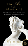 The Art of Living: The Classical Mannual on Virtue, Happiness, and Effectiveness (English Edition)