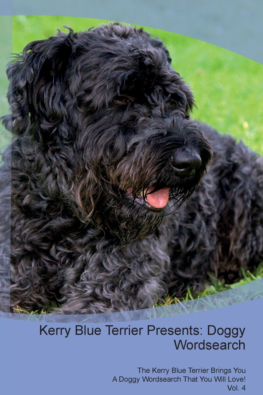 Kerry Blue Terrier Presents: Doggy Wordsearch the Kerry Blue Terrier Brings You a Doggy Wordsearch That You Will Love! Vol. 4 pdf