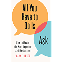 All You Have to Do Is Ask: How to Master the Most Important Skill for Success (English Edition)