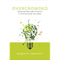 Overcrowded: Designing Meaningful Products in a World Awash with Ideas