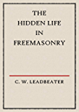The Hidden Life in Freemasonry (Illustrated)