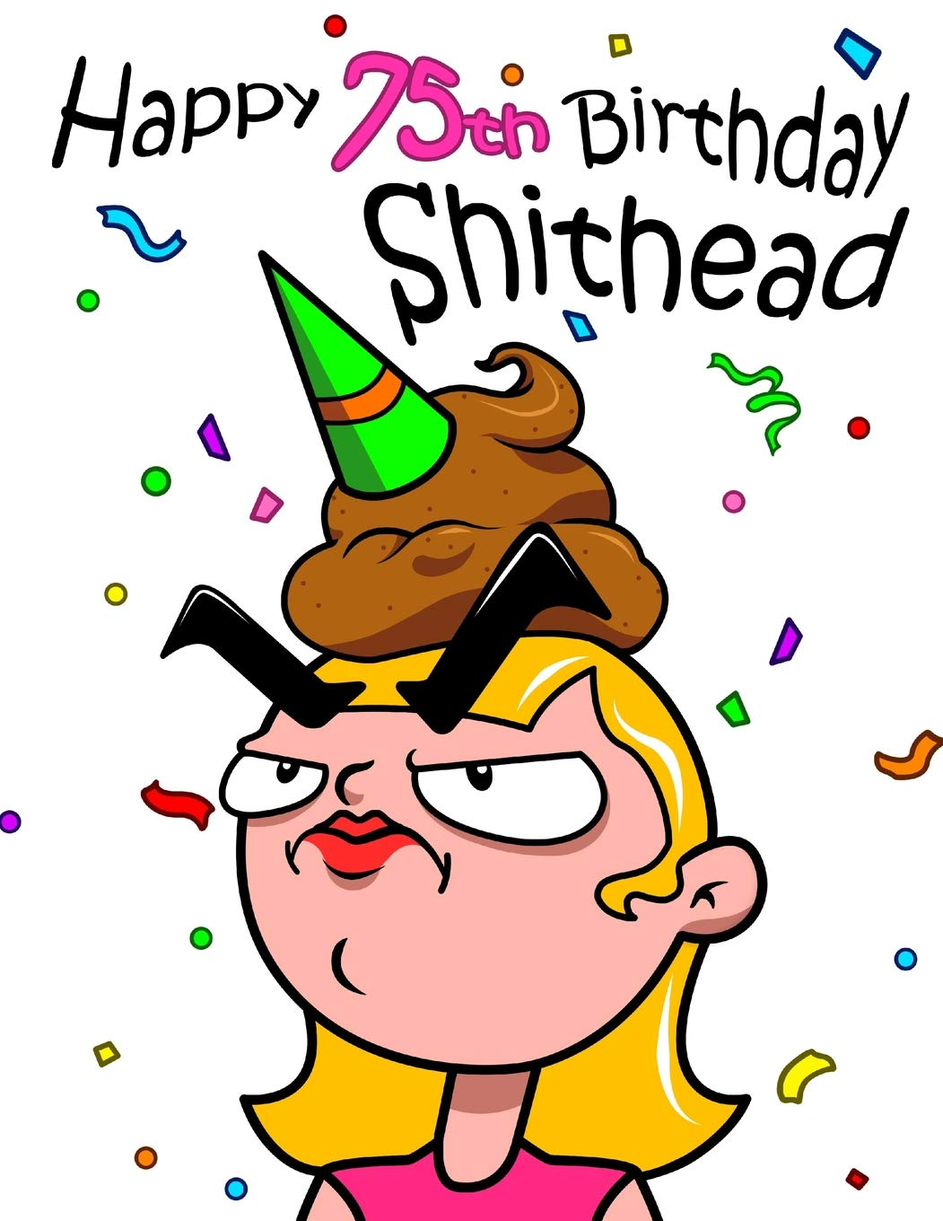 Happy 75th Birthday Shithead Forget The Card And Get This