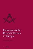 Freimaurerische Persönlichkeiten in Europa (Quellen und Darstellungen zur europäischen Freimaurerei 16)