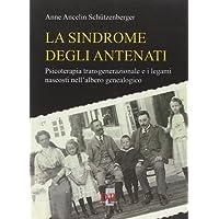 La sindrome degli antenati. Psicoterapia transgenerazionale e i legami nascosti nell'albero genealogico