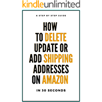 How To Delete Shipping Addresses From Amazon Account: A Complete Step By Step Guide On How To Update, Add Or Delete Shipping Addresses From Amazon Account ... Actual Screenshots (Short Guides Book 4)