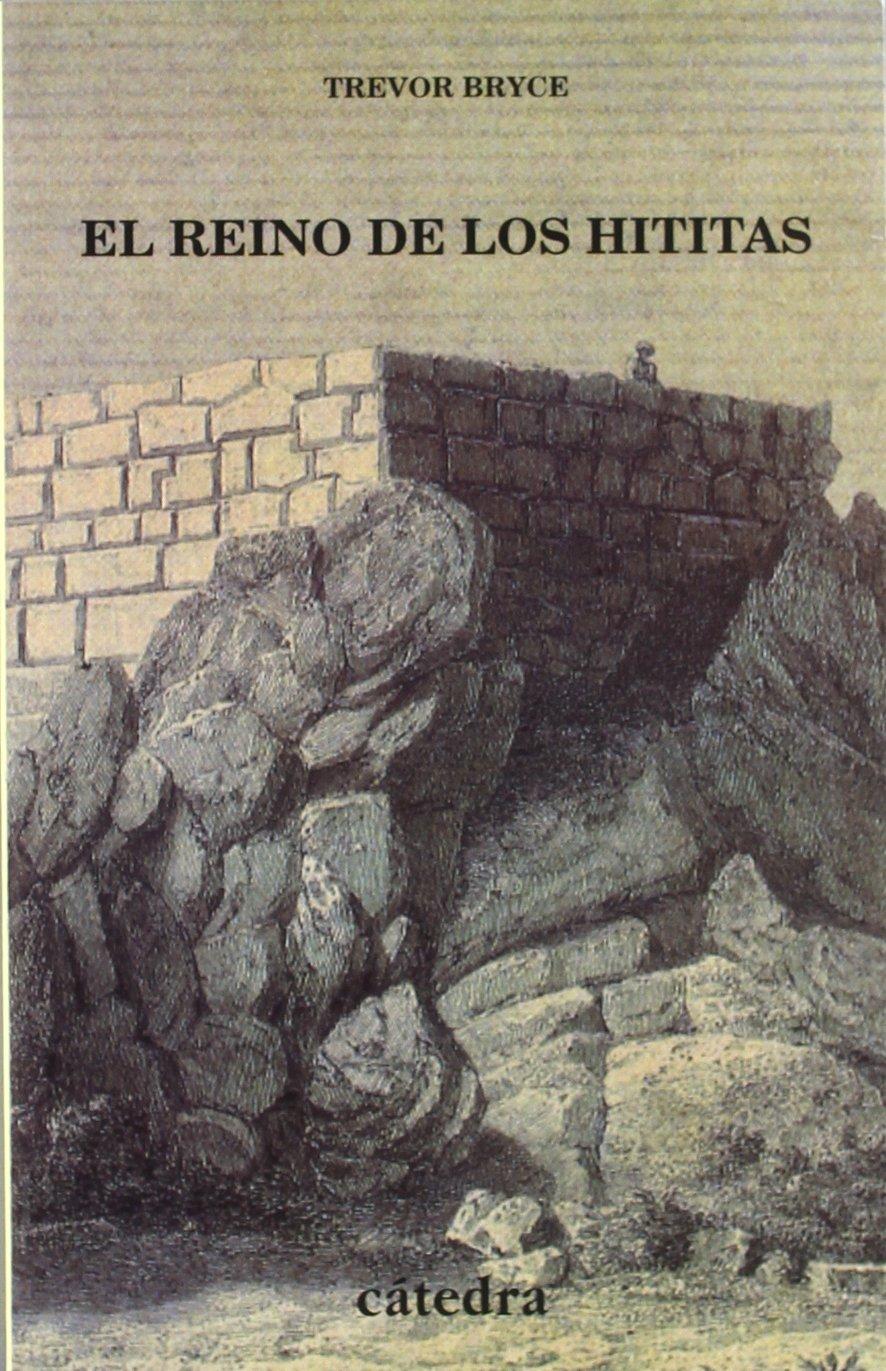 El reino de los hititas (Historia. Serie Menor) Tapa blanda – 26 jun 2001 Trevor Bryce Cátedra 8437619181 JP194628