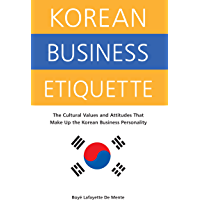 Korean Business Etiquette: The Cultural Values and Attitudes that Make Up the Korean Business Personality