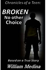 Broken: No other Choice (Chronicles of a Teen Book 1) Kindle Edition