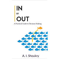 In or Out: A Practical Guide to Decision Making (English Edition)