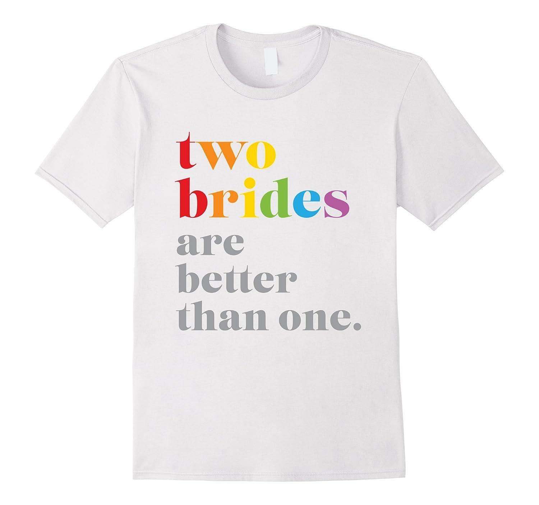 Two Brides Are Better Than One LGBTQ Wedding Shirt-Vaci