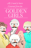 All I Need to Know I Learned from the Golden Girls: Growing Up Golden