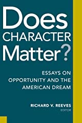 Does Character Matter?: Essays on Opportunity and the American Dream Kindle Edition