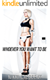 WHOEVER YOU WANT TO BE (Transformation, Feminization, Gender Swap)