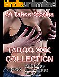 30 TABOO STORIES:  TABOO XXX COLLECTION (Taboo Romance Erotica)