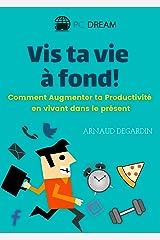Vis ta vie à fond!: Comment Augmenter ta Productivité en vivant dans le présent (French Edition) Kindle Edition