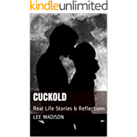 Cuckold: Real Life Stories & Reflections (Dating, Relationships, Masculinity, Gender Roles, Sexuality, Humiliation, Hot Wife)