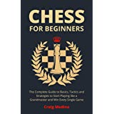 Chess for Beginners: The Complete Guide to Basics, Tactics and Strategies to Start Playing like a Grandmaster and Win Every S