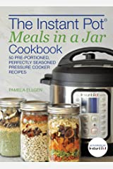 The Instant Pot® Meals in a Jar Cookbook: 50 Pre-Portioned, Perfectly Seasoned Pressure Cooker Recipes Kindle Edition