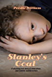 Stanley's Coat: A shocking true story of child abuse and sadistic mental torture (Peedie William Book 1)