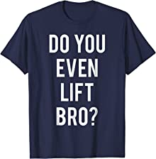 Do You Even Lift Bro Funny Weightlifting T-Shirt