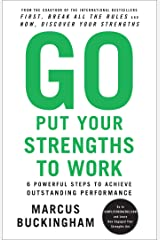 Go Put Your Strengths to Work: 6 Powerful Steps to Achieve Outstanding Performance Kindle Edition