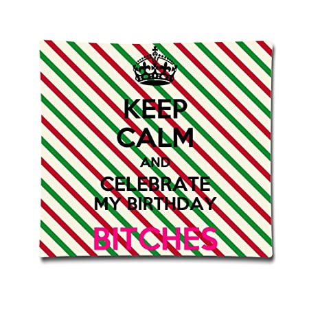 STALISHING Keep Calm And celebrar mi cumpleaños Bitches ...