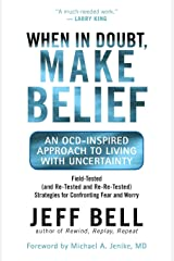 When in Doubt, Make Belief: An OCD-Inspired Approach to Living with Uncertainty Paperback