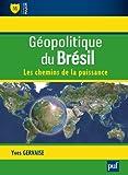 Géopolitique du Brésil: Chemins de la puissance (Les)