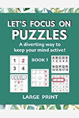 Let's Focus on Puzzles: A diverting way to keep your mind active! Book 1: A gentle activity book for older adults with mild dementia, memory loss, or difficulty concentrating Paperback