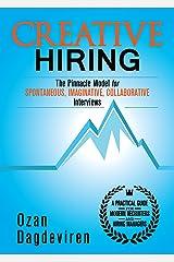 Creative Hiring: The Pinnacle Model for Spontaneous, Imaginative, Collaborative Interviews Kindle Edition