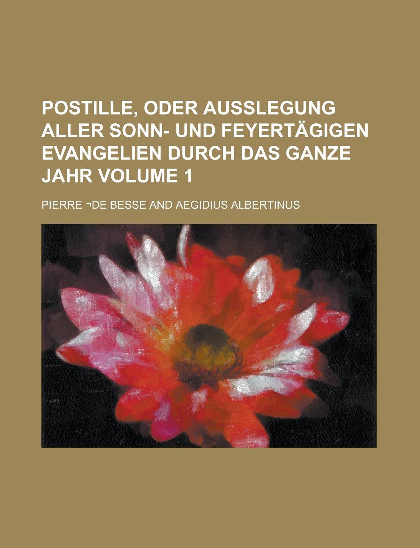 Postille, oder Außlegung aller Sonn- und Feyertägigen Evangelien durch das ganze Jahr Volume 1 PDF