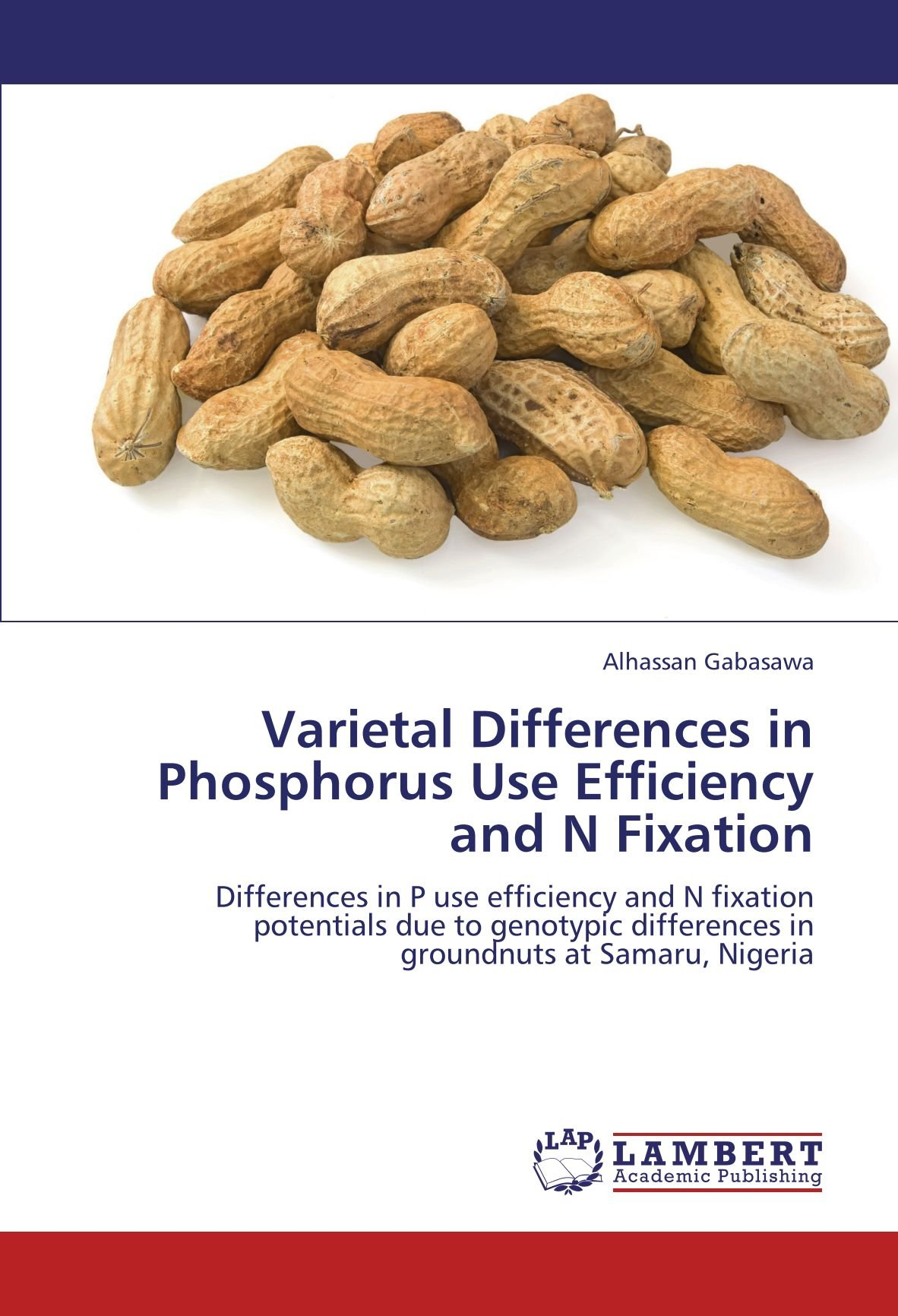 Download Varietal Differences in Phosphorus Use Efficiency and N Fixation: Differences in P use efficiency and N fixation potentials due to genotypic differences in groundnuts at Samaru, Nigeria pdf epub