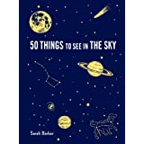 50 Things to See in the Sky: (illustrated beginner's guide to stargazing with step by step instructions and diagrams, glow in