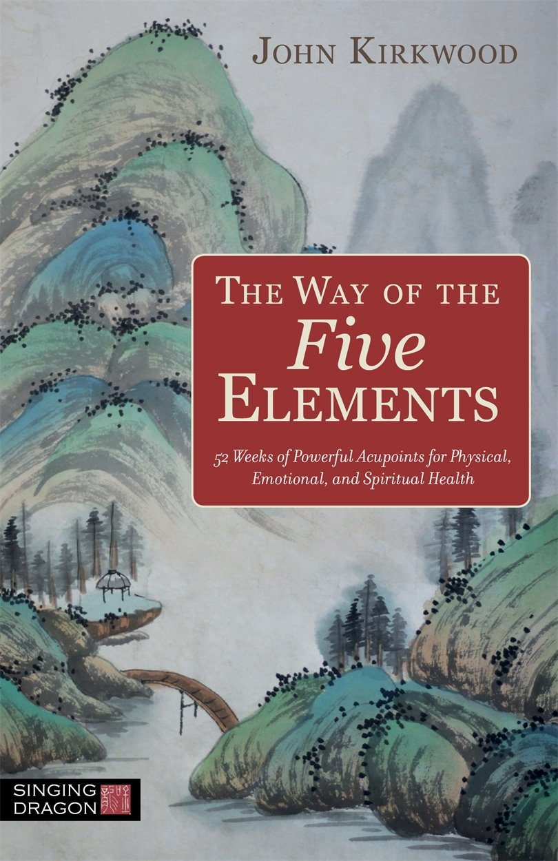 The Way of the Five Elements: 52 Weeks of Powerful Acupoints for Physical, Emotional, and Spiritual Health pdf