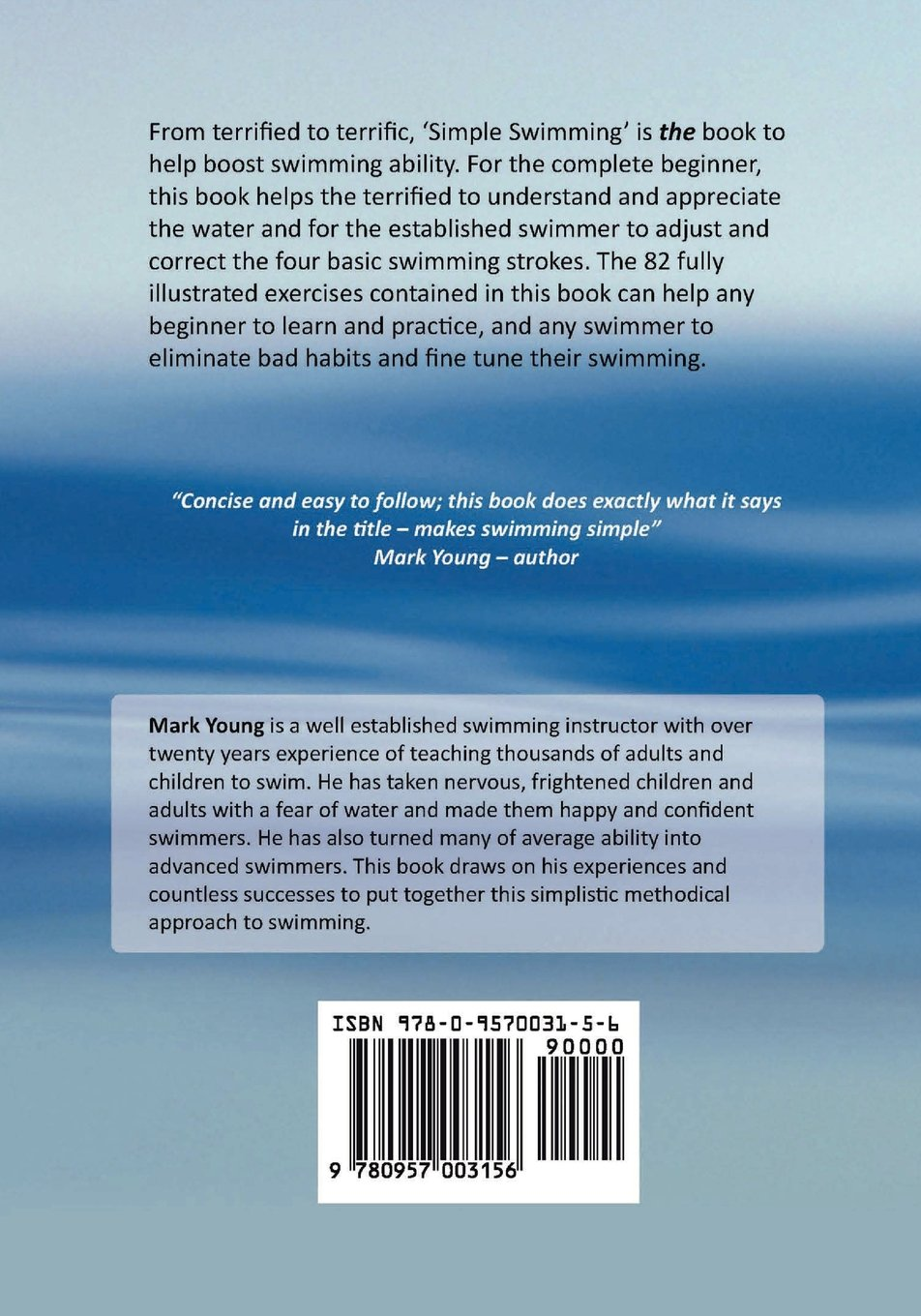 The Complete Guide To Simple Swimming: Everything You Need to Know from  Your First Entry into the Pool to Swimming the Four Basic Strokes: Mark  Young: ...
