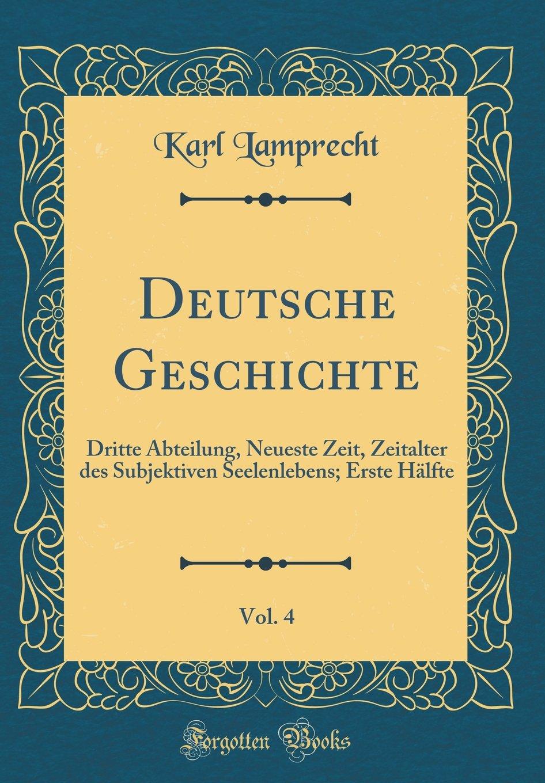 Download Deutsche Geschichte, Vol. 4: Dritte Abteilung, Neueste Zeit, Zeitalter des Subjektiven Seelenlebens; Erste Hälfte (Classic Reprint) (German Edition) pdf epub