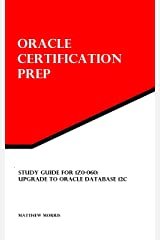 Study Guide for 1Z0-060: Upgrade to Oracle Database 12c: Oracle Certification Prep Kindle Edition