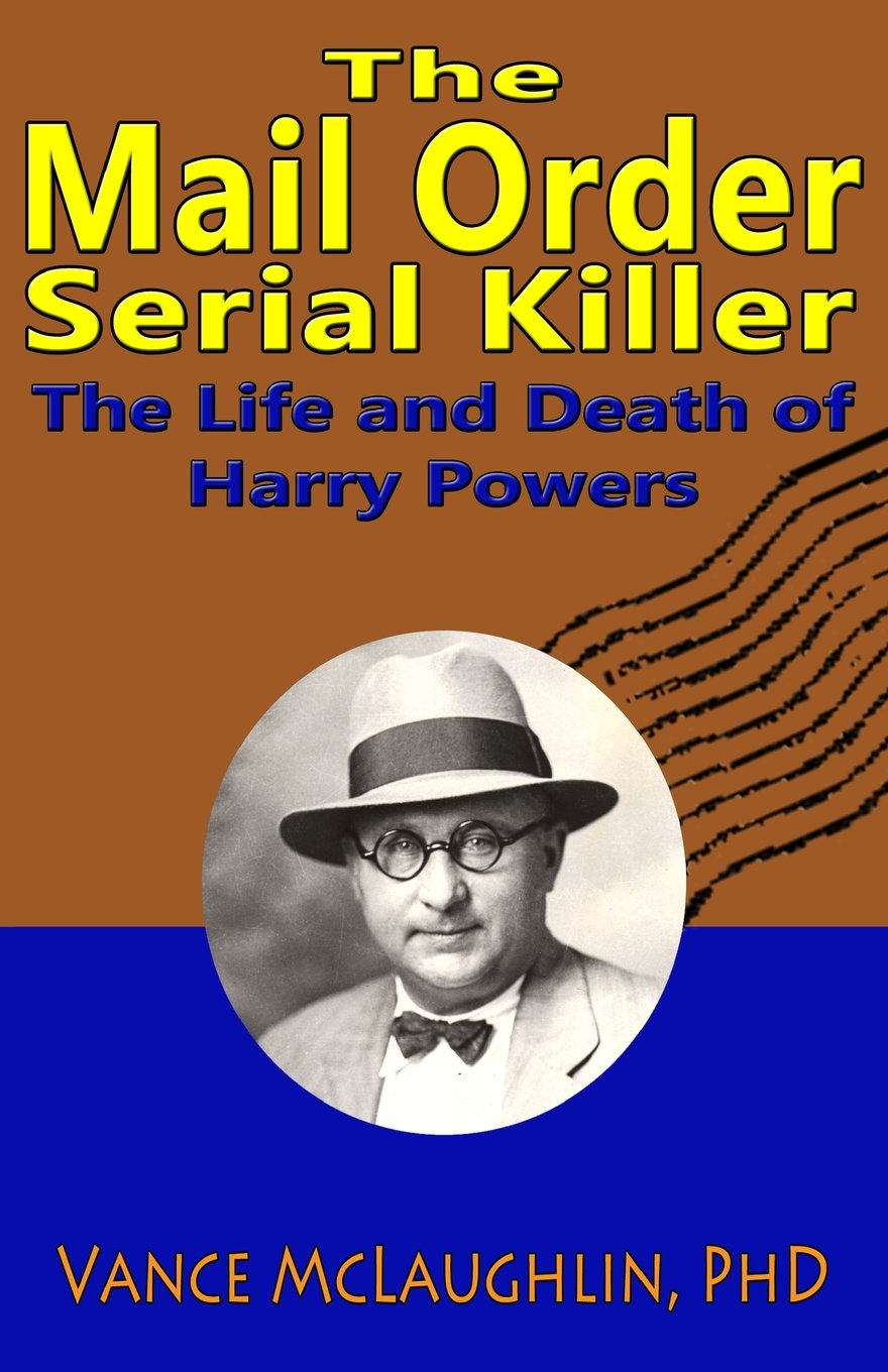 The Mail Order Serial Killer: The Life and Death of Harry