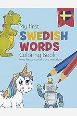 My First Swedish Words Coloring Book - Mina första svenska ord målarbok: Bilingual children's coloring book in Swedish and English - a fun way to learn Swedish for kids (Coloring Sweden) Paperback