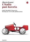 L'Italia può farcela. Equità, flessibilità, democrazia. Strategie per vivere nella globalizzazione (La cultura)