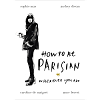 How To Be Parisian: Wherever You Are (English Edition)